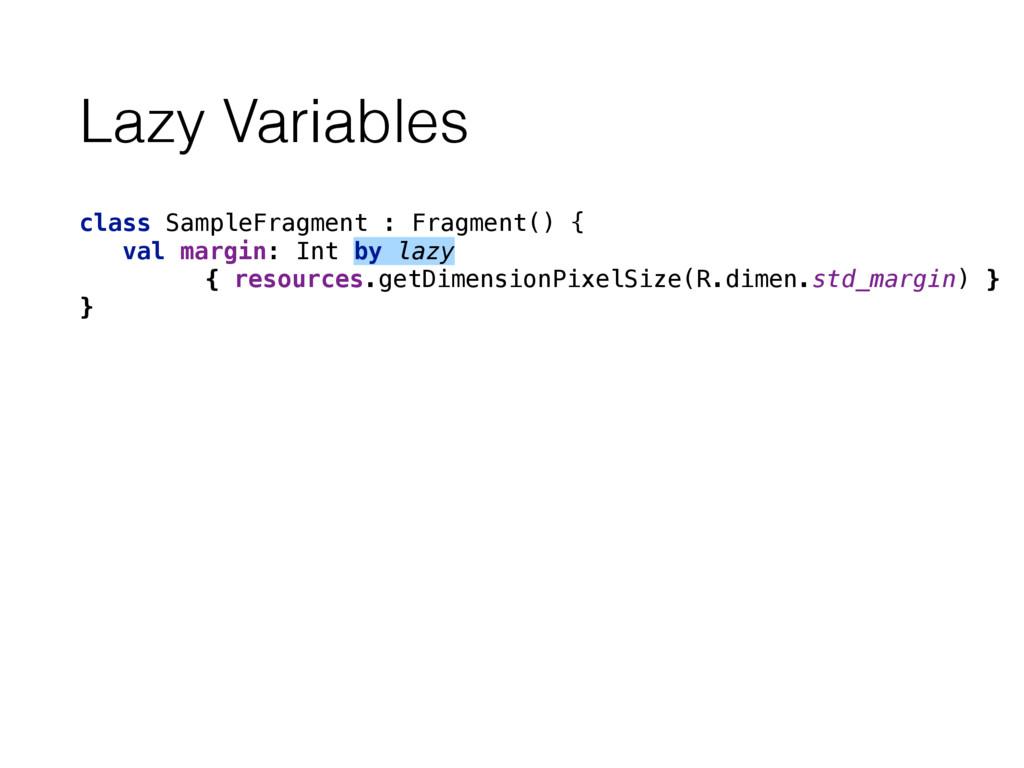 Lazy Variables class SampleFragment : Fragment(...