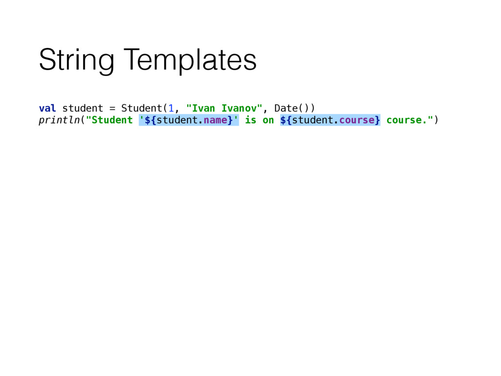 """String Templates val student = Student(1, """"Ivan..."""