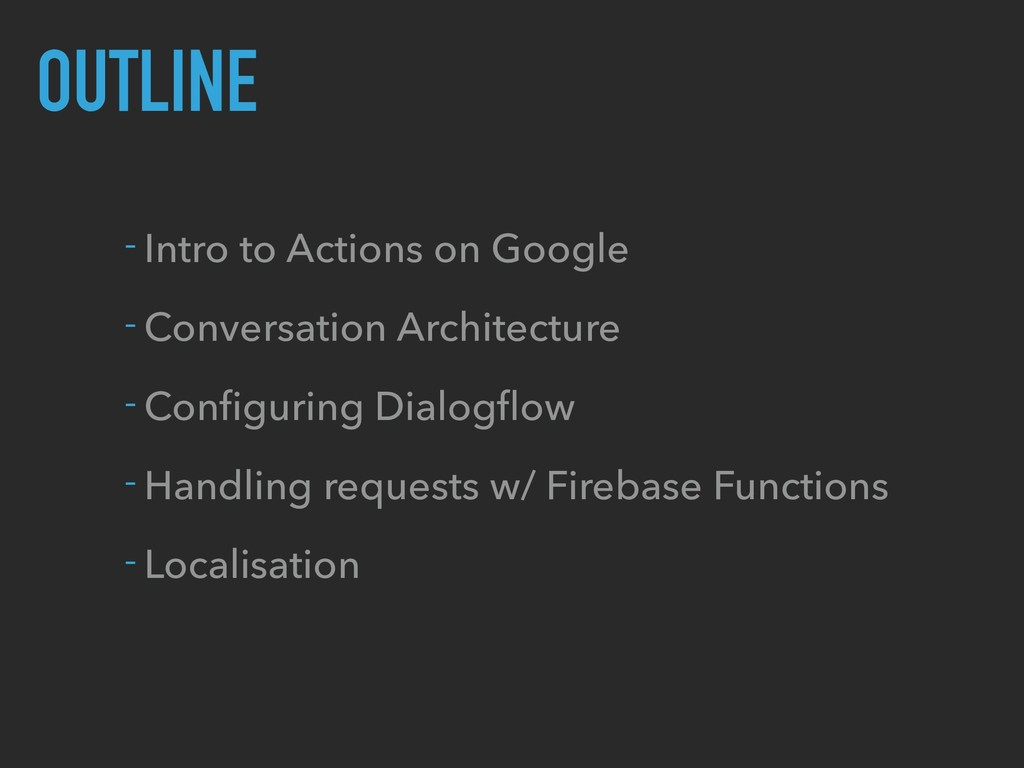OUTLINE - Intro to Actions on Google - Conversa...