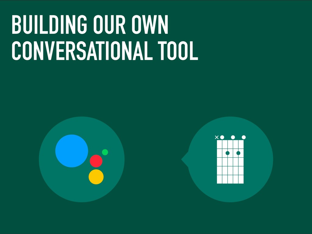BUILDING OUR OWN CONVERSATIONAL TOOL