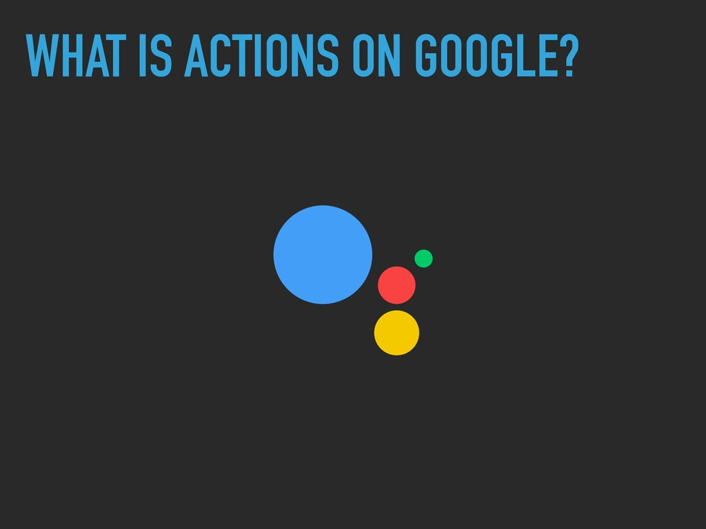 WHAT IS ACTIONS ON GOOGLE?