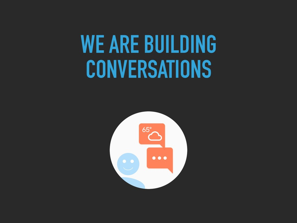 WE ARE BUILDING CONVERSATIONS