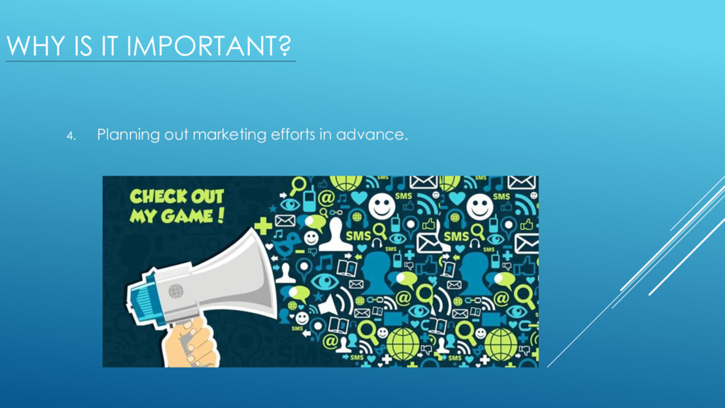 WHY IS IT IMPORTANT? 4. Planning out marketing ...