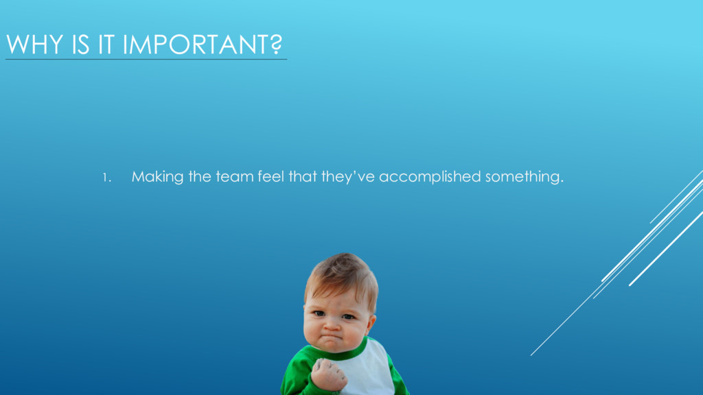 WHY IS IT IMPORTANT? 1. Making the team feel th...