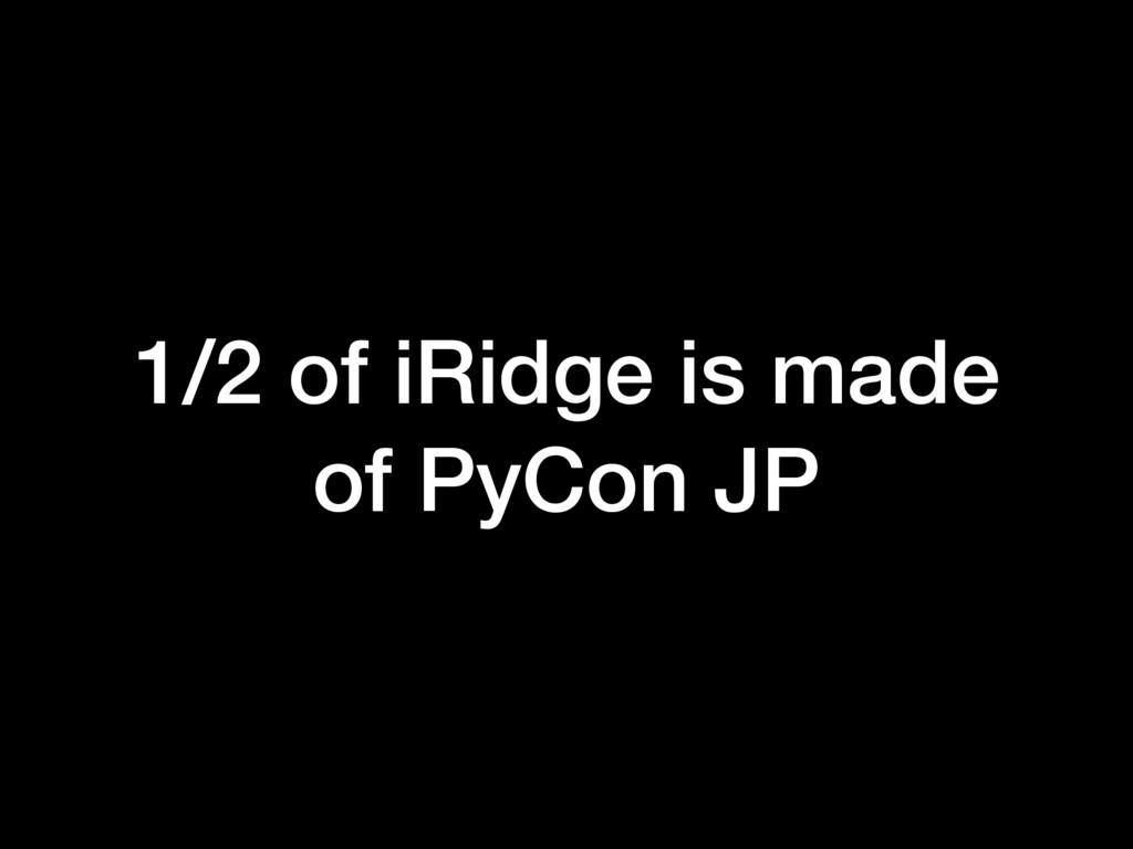 1/2 of iRidge is made of PyCon JP