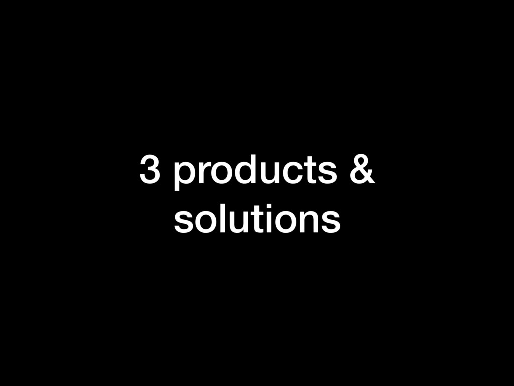 3 products & solutions