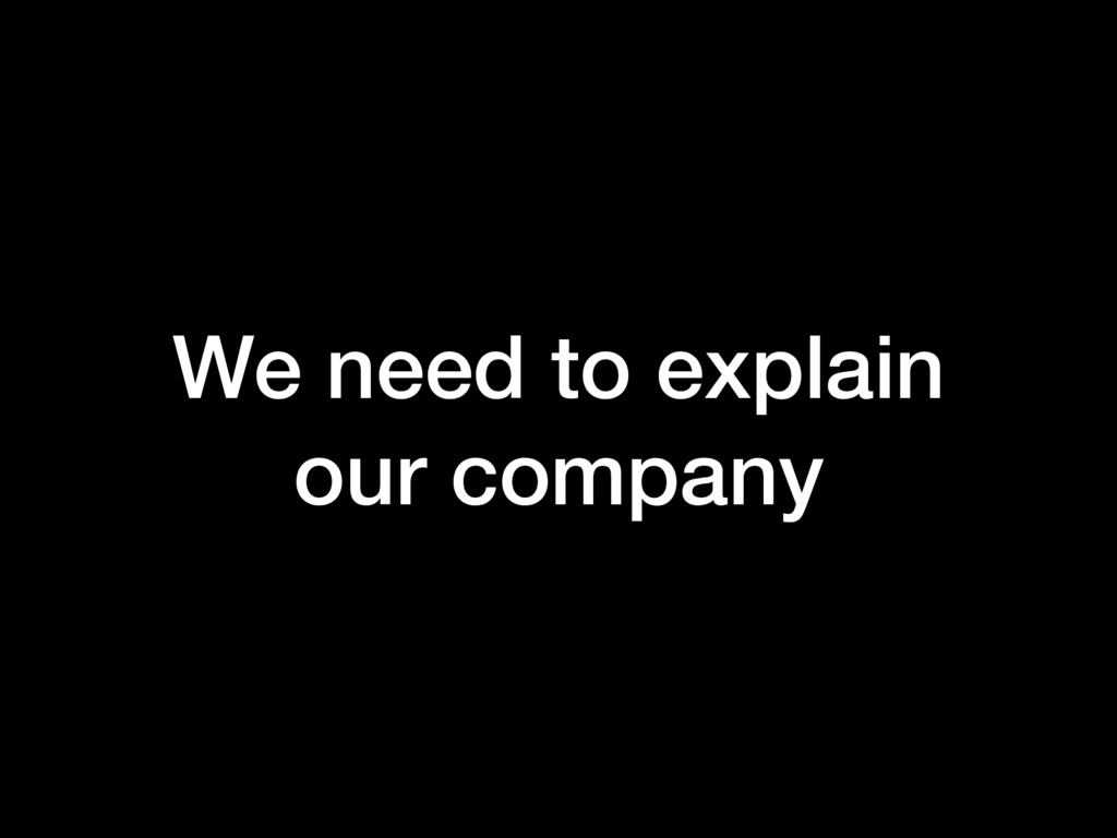 We need to explain our company