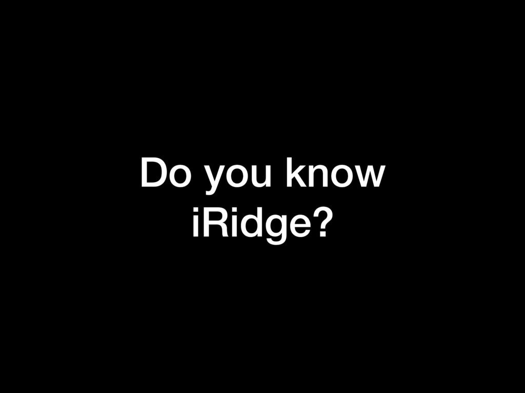 Do you know iRidge?