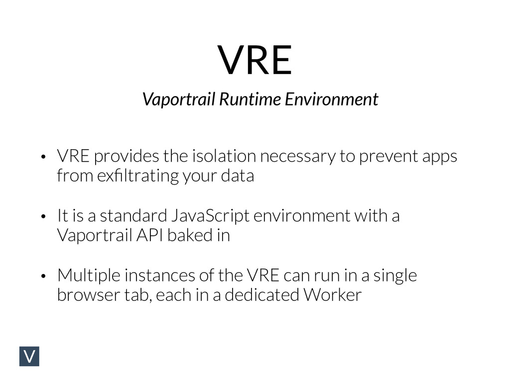 VRE • VRE provides the isolation necessary to p...