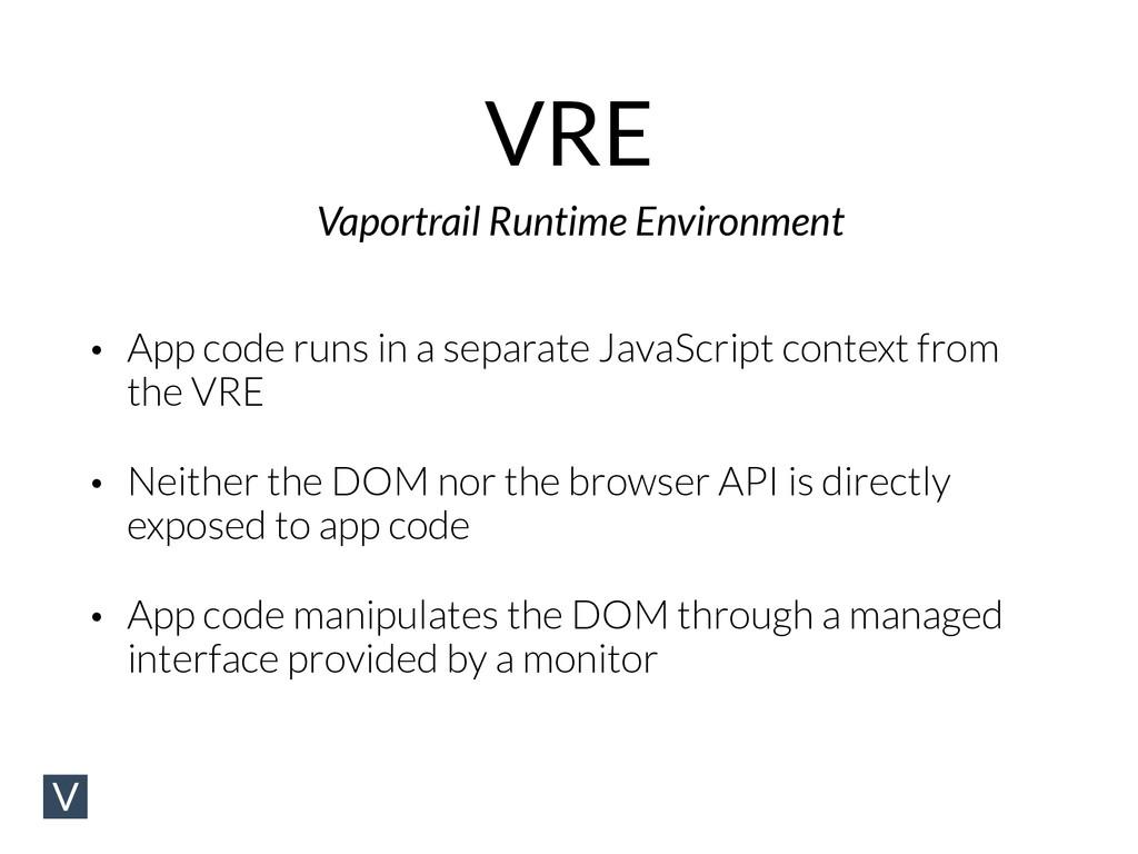 VRE • App code runs in a separate JavaScript co...