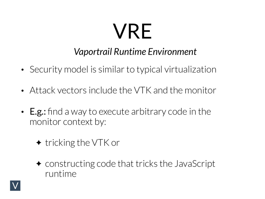 VRE • Security model is similar to typical virt...