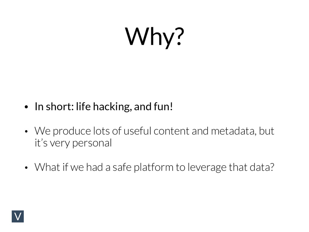Why? • In short: life hacking, and fun! • We pr...