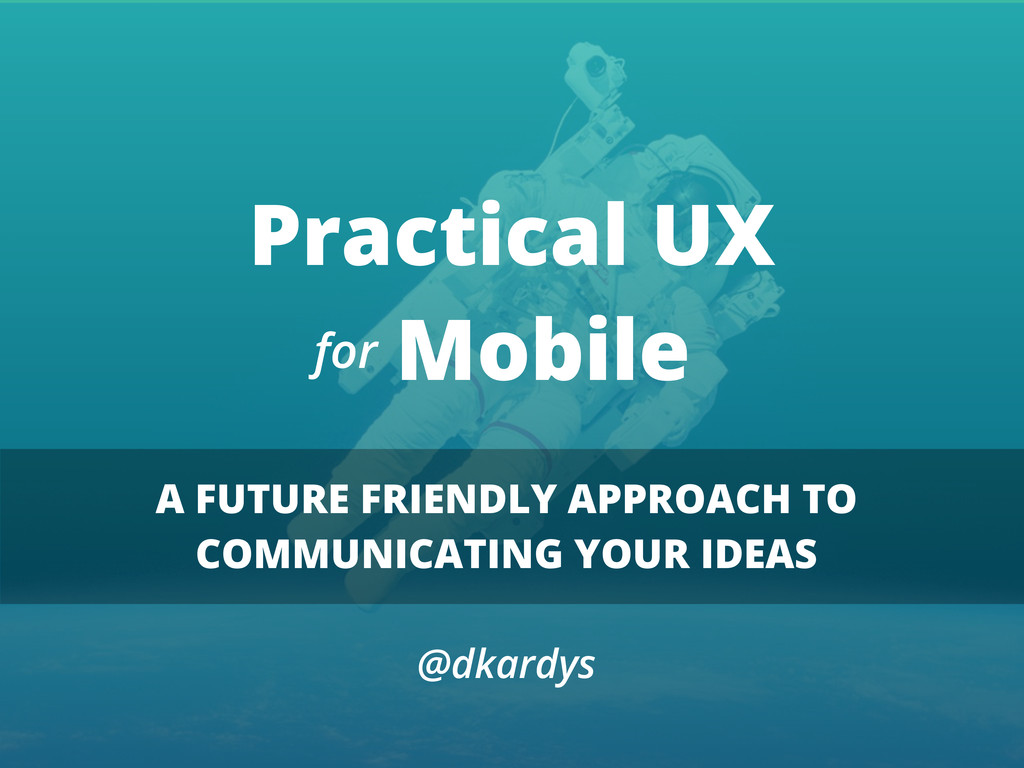 Practical UX Mobile A FUTURE FRIENDLY APPROACH ...