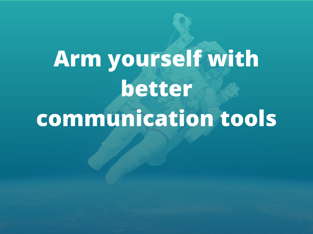 Arm yourself with better communication tools