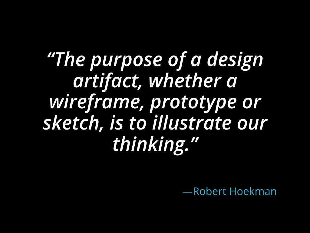 """""""The purpose of a design artifact, whether a wi..."""