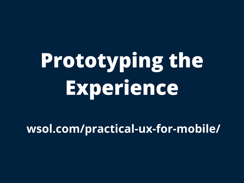 Prototyping the Experience wsol.com/practical-u...