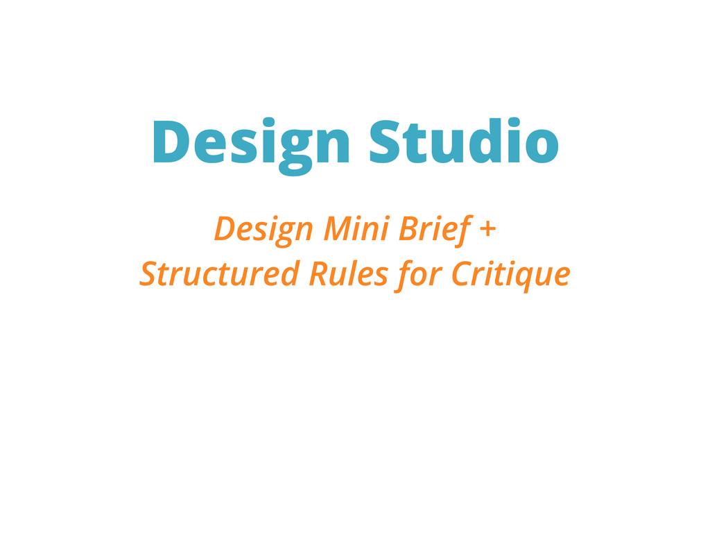 Design Studio Design Mini Brief + Structured Ru...