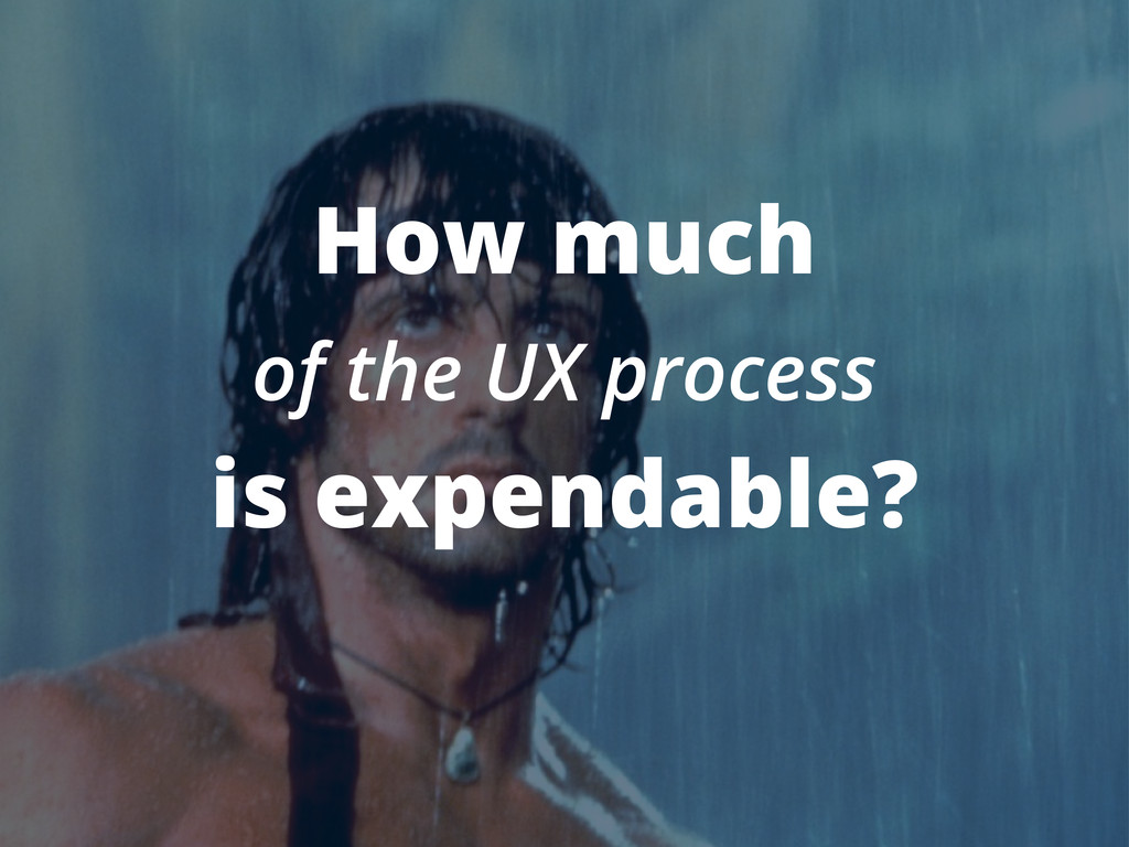 How much of the UX process is expendable?