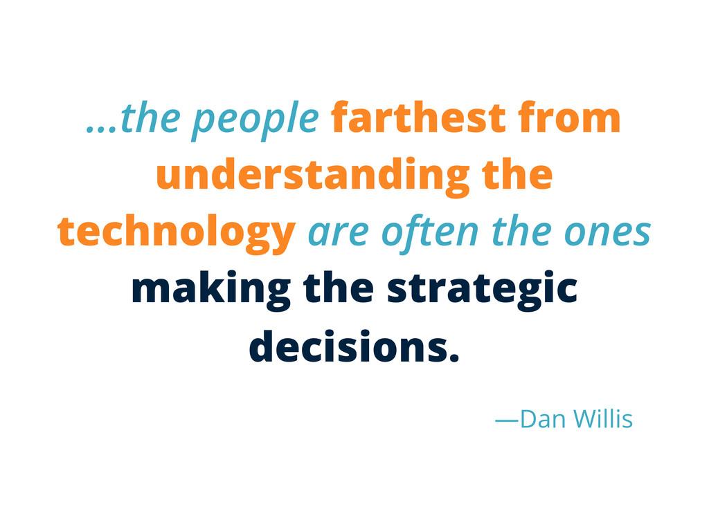 -Dan Willis ...the people farthest from underst...