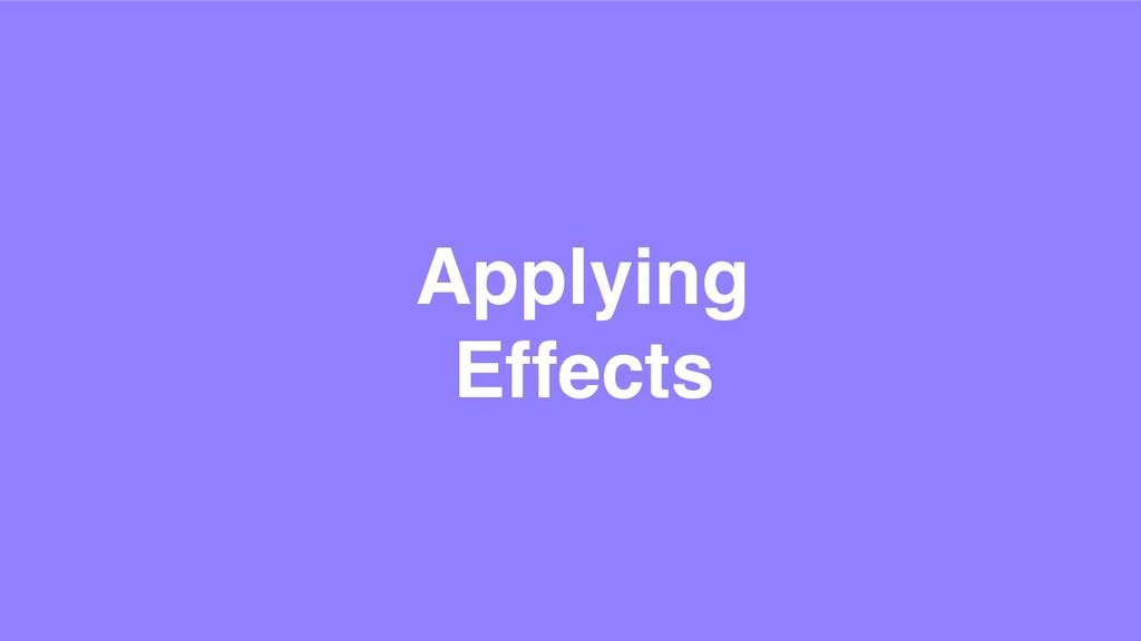 Applying Effects