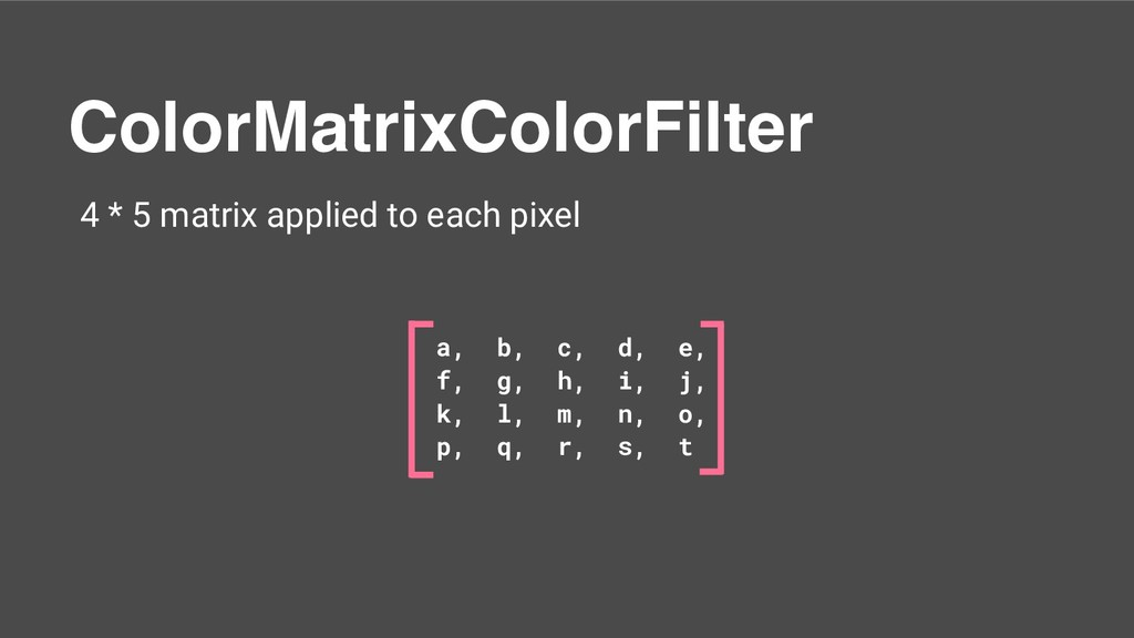ColorMatrixColorFilter 4 * 5 matrix applied to ...
