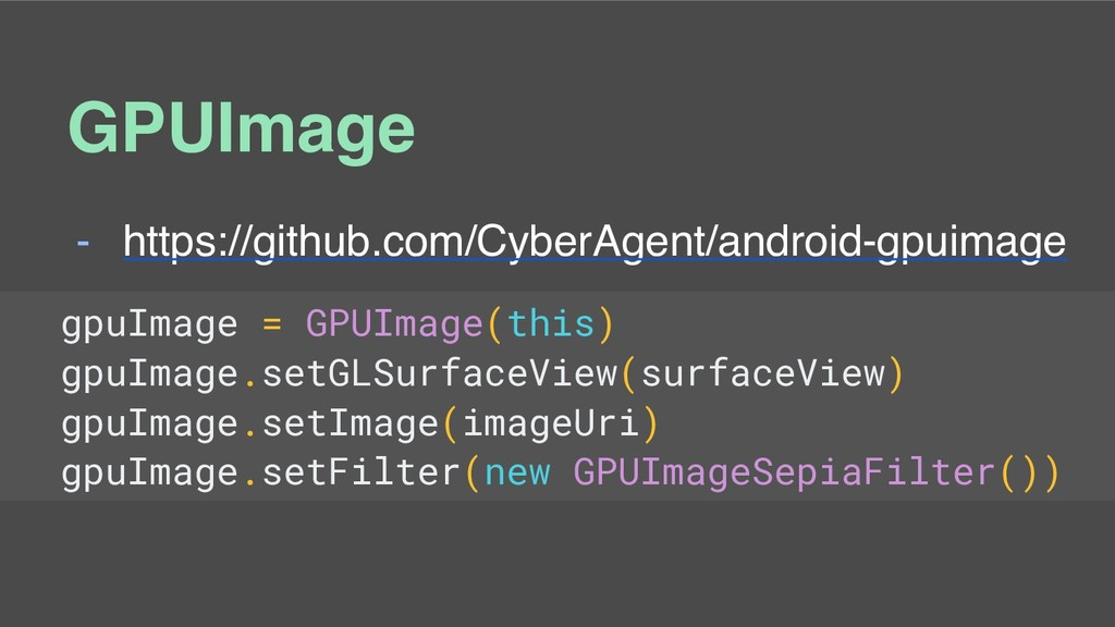 GPUImage - https://github.com/CyberAgent/androi...