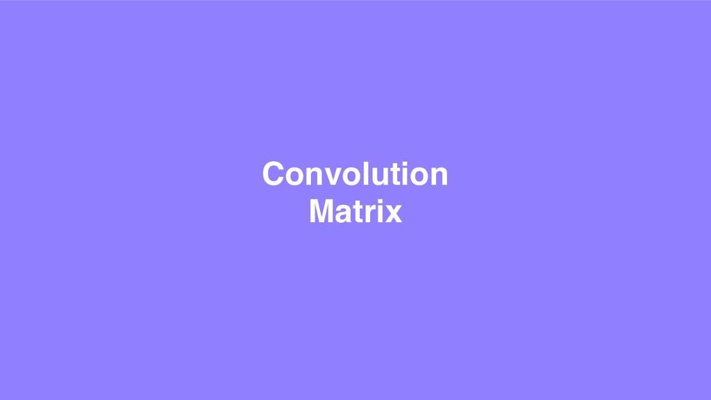 Convolution Matrix