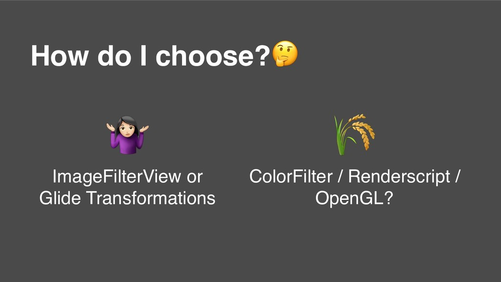 How do I choose?  ColorFilter / Renderscript / ...