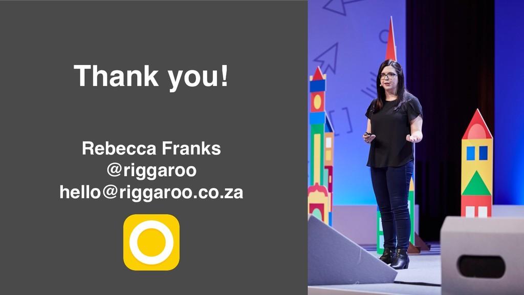 Thank you! Rebecca Franks @riggaroo hello@rigga...