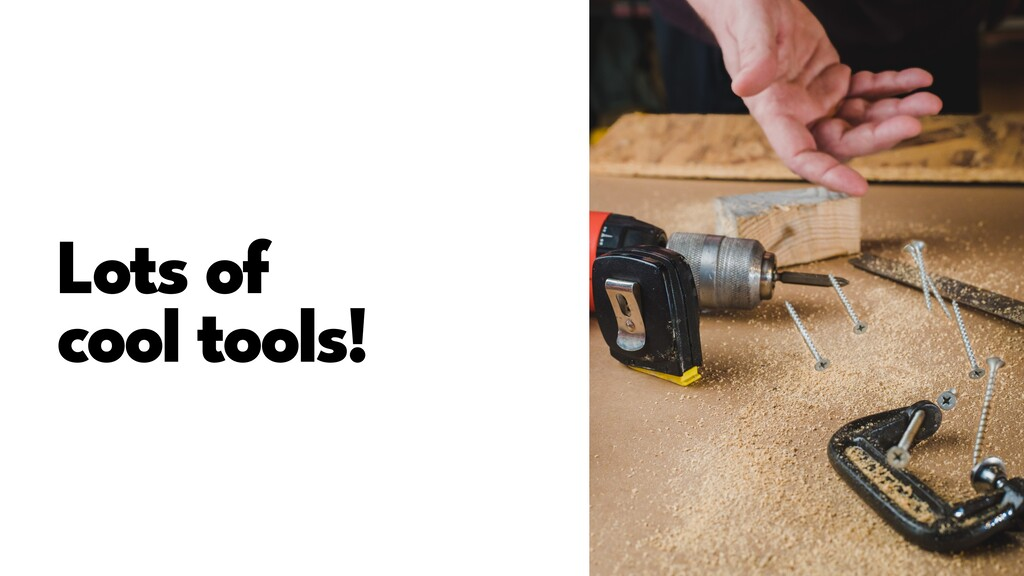 Lots of   cool tools!
