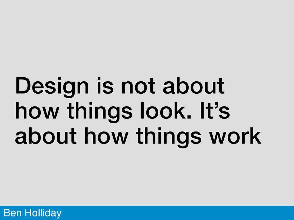 Ben Holliday Design is not about how things loo...
