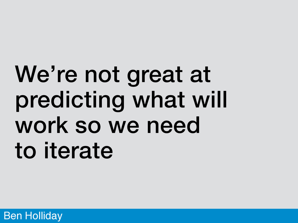 Ben Holliday We're not great at predicting what...