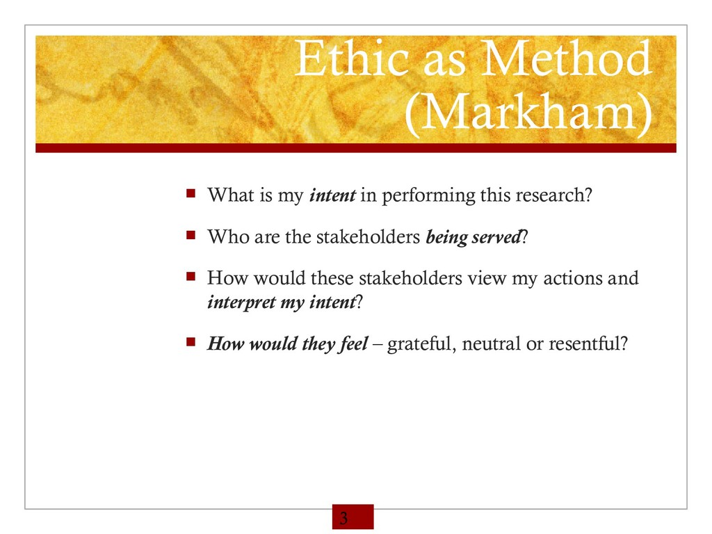 Ethic as Method (Markham)  What is my intent i...
