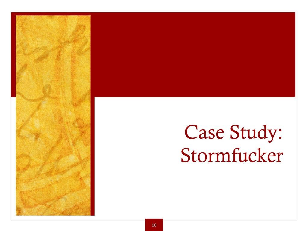 Case Study: Stormfucker 10