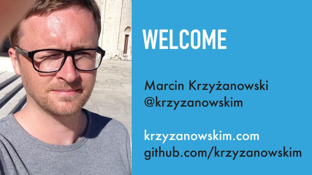 WELCOME Marcin Krzyżanowski @krzyzanowskim krzy...