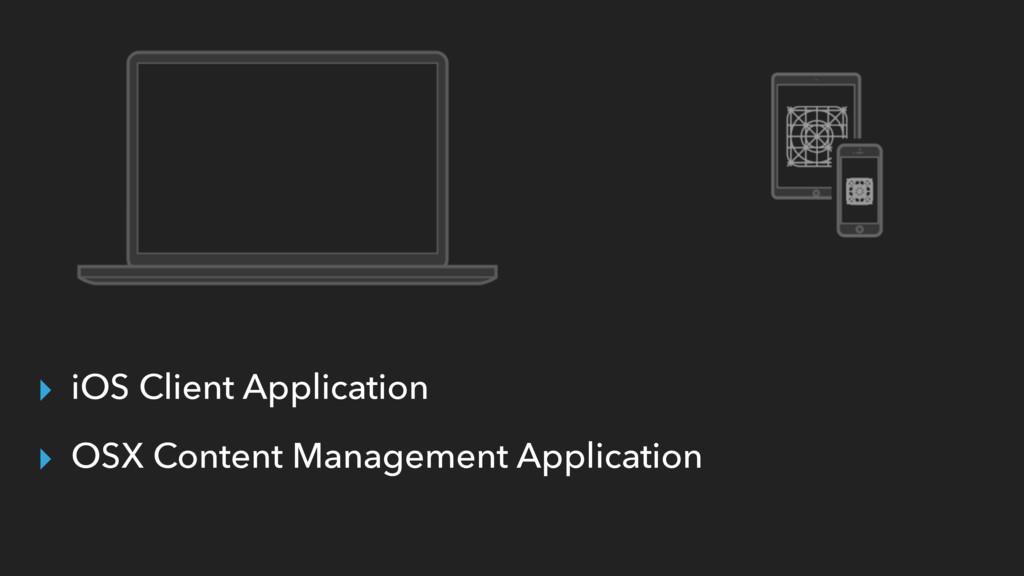 ▸ iOS Client Application ▸ OSX Content Manageme...