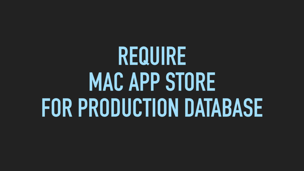 REQUIRE MAC APP STORE FOR PRODUCTION DATABASE