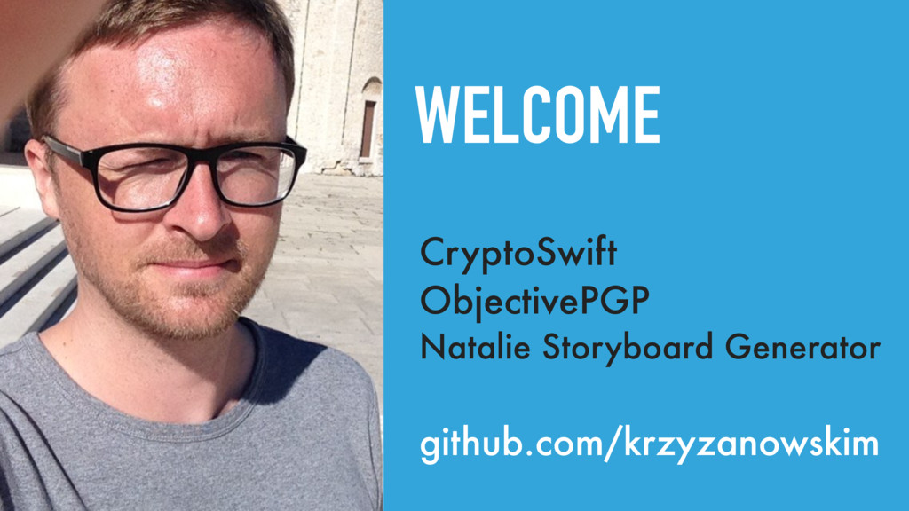 WELCOME CryptoSwift ObjectivePGP Natalie Storyb...