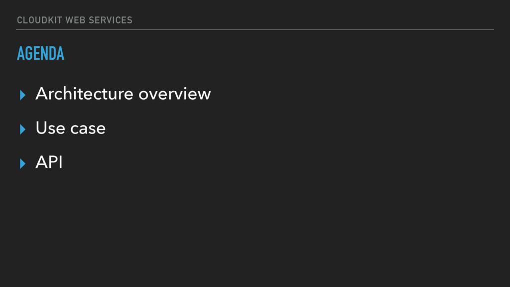 CLOUDKIT WEB SERVICES AGENDA ▸ Architecture ove...