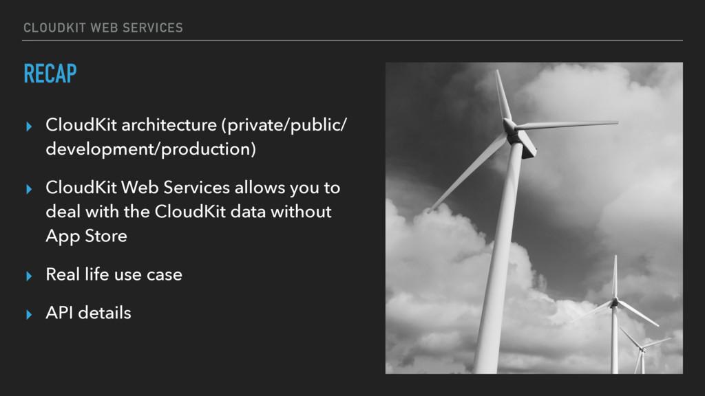 CLOUDKIT WEB SERVICES RECAP ▸ CloudKit architec...