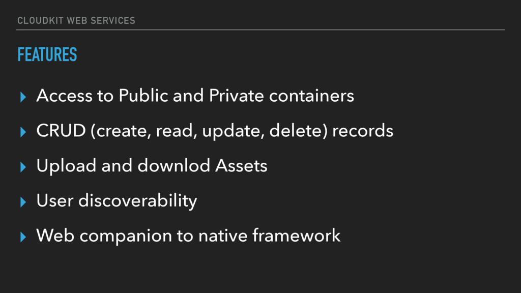 CLOUDKIT WEB SERVICES FEATURES ▸ Access to Publ...
