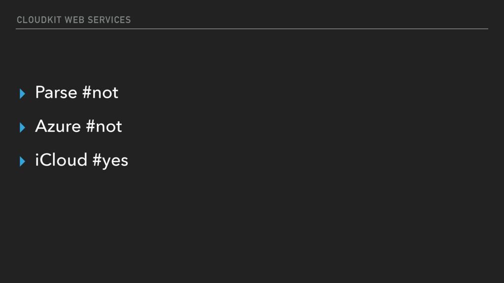 CLOUDKIT WEB SERVICES ▸ Parse #not ▸ Azure #not...