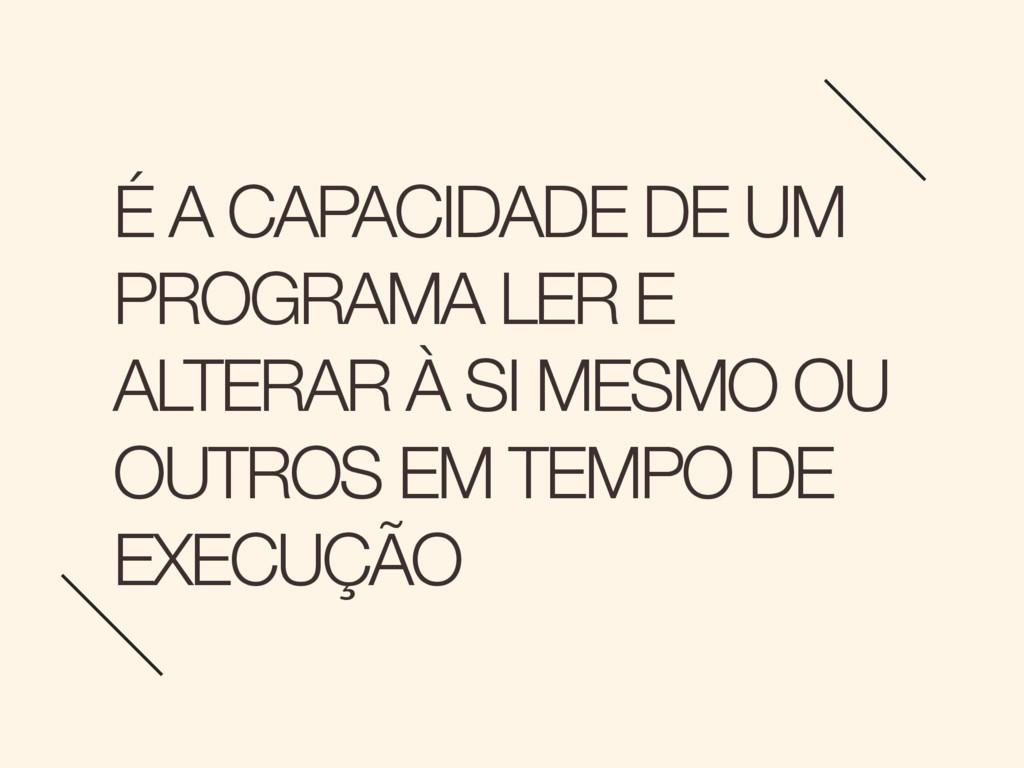 É A CAPACIDADE DE UM PROGRAMA LER E ALTERAR À S...