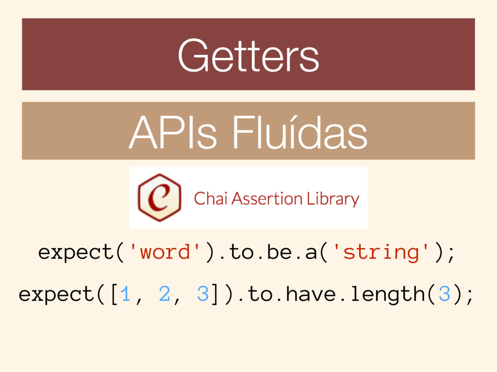 Getters APIs Fluídas expect('word').to.be.a('st...