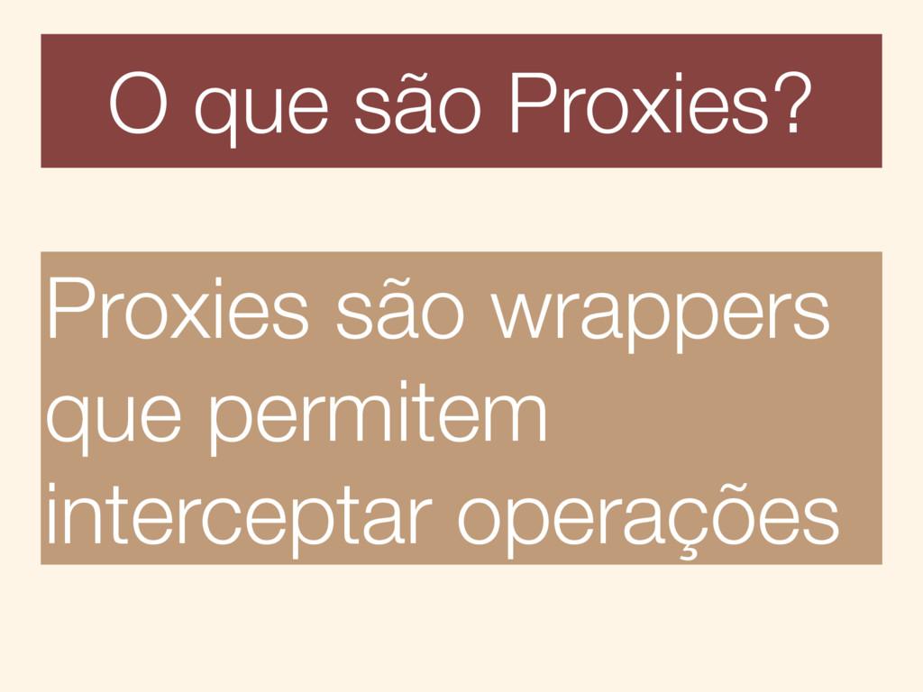 O que são Proxies? Proxies são wrappers que per...