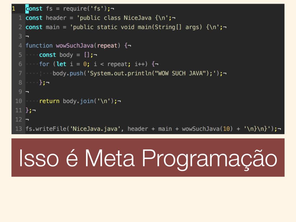 Isso é Meta Programação