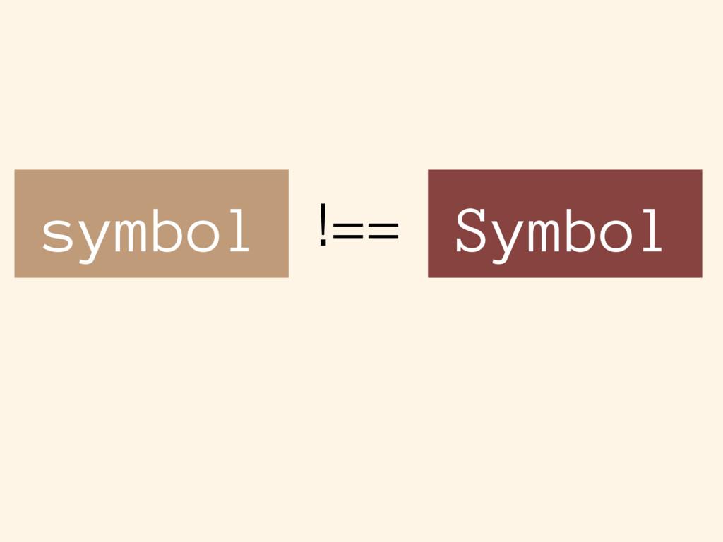 symbol Symbol !==