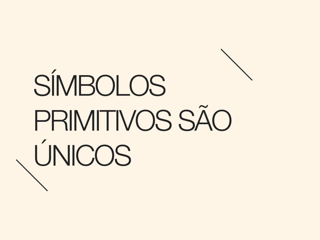 SÍMBOLOS PRIMITIVOS SÃO ÚNICOS