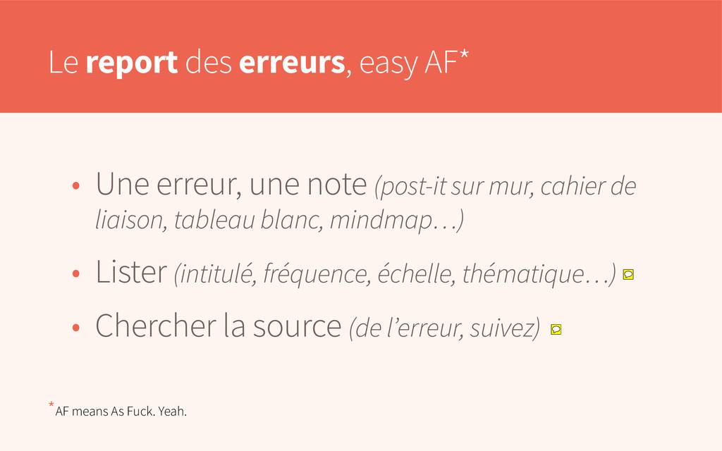 Le report des erreurs, easy AF* • Une erreur, u...