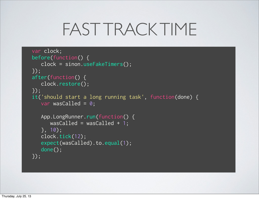FAST TRACK TIME var clock; before(function() { ...